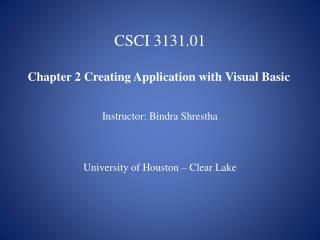 CSCI 3131.01  Chapter 2 Creating Application with Visual Basic Instructor: Bindra Shrestha