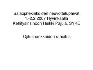 Salaojateknikoiden neuvottelup iv t  1.-2.2.2007 Hyvink  ll  Kehitysinsin  ri Heikki Pajula, SYKE