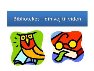 Biblioteket – din vej til viden