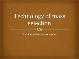 Technology of mass selection
