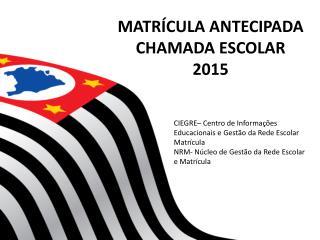MATR�CULA ANTECIPADA CHAMADA ESCOLAR  2015