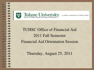 TUHSC Office of Financial Aid  2011 Fall Semester Financial Aid Orientation Session