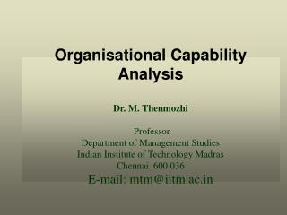 Organisational Capability Analysis  Dr. M. Thenmozhi   Professor Department of Management Studies Indian Institute of Te
