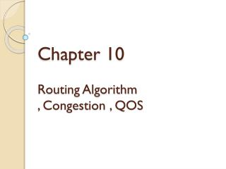 Chapter 10 Routing Algorithm  , Congestion , QOS
