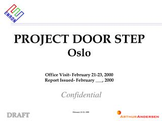 PROJECT DOOR STEP Oslo Office Visit- February 21-23, 2000 Report Issued- February ___, 2000