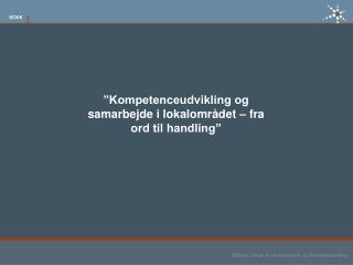 """""""Kompetenceudvikling og samarbejde i lokalområdet – fra ord til handling"""""""