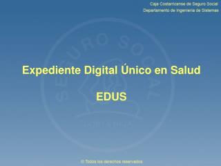 Expediente Digital Único en Salud EDUS
