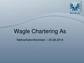 Wagle Chartering As Nettverkskonferansen – 20.08.2014