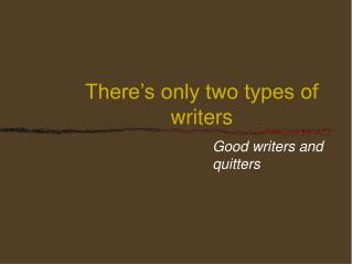 There's only two types of writers
