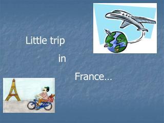 Little trip in France…