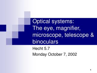 Optical systems: The eye, magnifier, microscope, telescope  binoculars