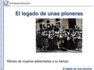 El legado de unas pioneras