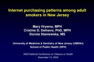 Mary Hrywna, MPH Cristine D. Delnevo, PhD, MPH Dorota Staniewska, MS
