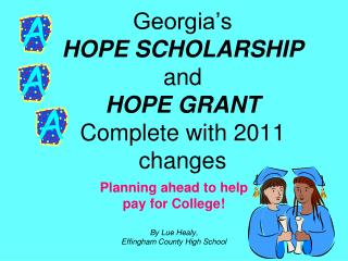 Georgia�s  HOPE SCHOLARSHIP  and  HOPE GRANT Complete with 2011 changes