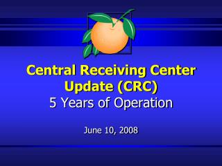 Central Receiving Center  Update (CRC) 5 Years of Operation