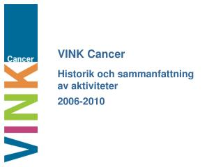 VINK Cancer Historik och sammanfattning av aktiviteter  2006-2010
