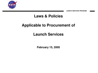 Laws & Policies Applicable to Procurement of  Launch Services February 15, 2005