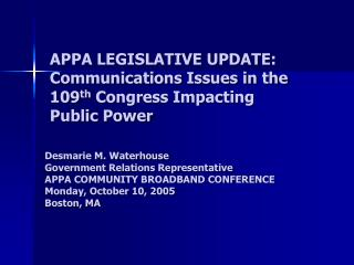 APPA LEGISLATIVE UPDATE: Communications Issues in the 109 th  Congress Impacting Public Power