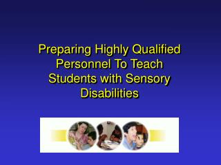 Preparing Highly Qualified Personnel To Teach Students with Sensory Disabilities