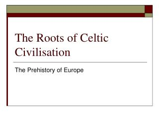 The Roots of Celtic Civilisation