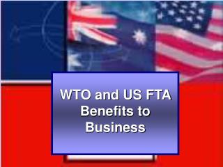 WTO and US FTA  Benefits to Business