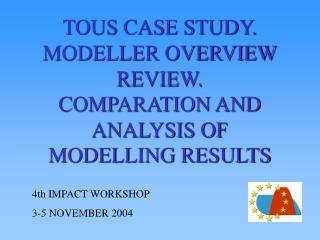 TOUS CASE STUDY. MODELLER OVERVIEW REVIEW.  COMPARATION AND ANALYSIS OF MODELLING RESULTS