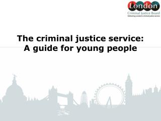 The criminal justice service: A guide for young people