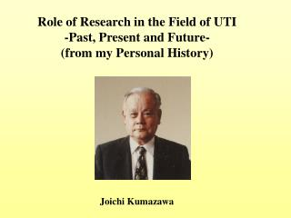 Role of Research in the Field of UTI -Past, Present and Future- (from my Personal History)