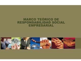 MARCO TEÓRICO DE RESPONSABILIDAD SOCIAL EMPRESARIAL