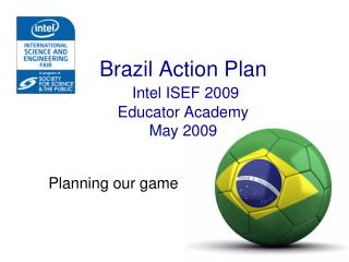 Brazil Action Plan  Intel  ISEF 2009 Educator Academy May 2009