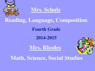 Mrs. Schulz  Reading, Language, Composition Fourth Grade 2014-2015 Mrs. Rhodes