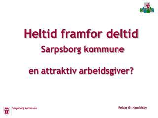 Heltid framfor deltid Sarpsborg kommune en attraktiv arbeidsgiver?
