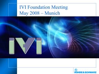 IVI Foundation Meeting May 2008 – Munich