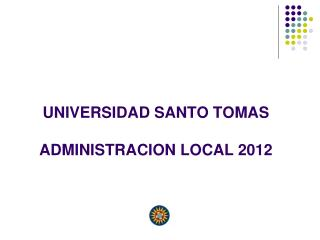 UNIVERSIDAD SANTO TOMAS ADMINISTRACION LOCAL 2012