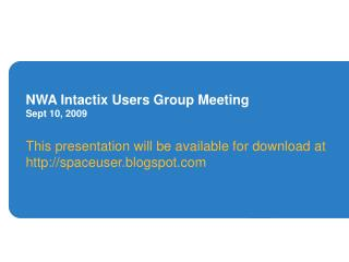 NWA Intactix Users Group Meeting Sept 10, 2009