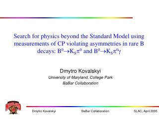 Dmytro Kovalskyi University of Maryland, College Park BaBar Collaboration