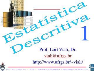 Prof. Lorí Viali, Dr. viali@ufrgs.br ufrgs.br/~viali/