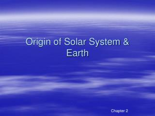 Origin of Solar System & Earth