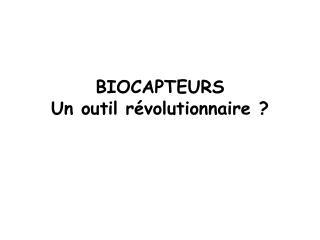 BIOCAPTEURS Un outil révolutionnaire ?