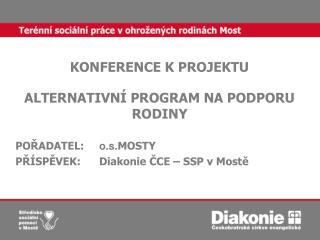 KONFERENCE K PROJEKTU  ALTERNATIVNÍ PROGRAM NA PODPORU RODINY POŘADATEL:  o.s. MOSTY