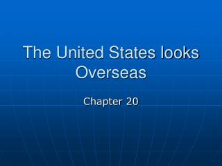 The United States looks Overseas
