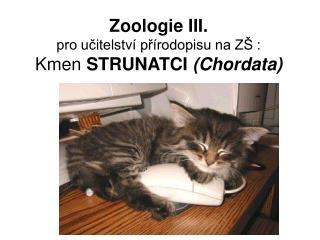 Zoologie III.  pro učitelství přírodopisu na ZŠ :  Kmen  STRUNATCI  (Chordata)