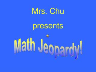 Mrs. Chu presents