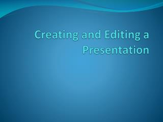 Creating and Editing a Presentation