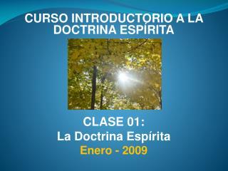 CURSO INTRODUCTORIO A LA DOCTRINA ESPÍRITA CLASE 01: La Doctrina Espírita Enero - 2009