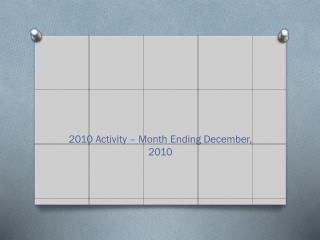 2010 Activity � Month Ending December, 2010