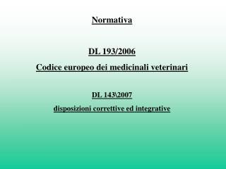 Normativa DL 193/2006 Codice europeo dei medicinali veterinari DL 143\2007