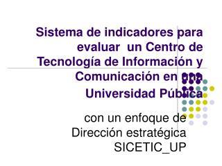 Sistema de indicadores para evaluar  un Centro de Tecnolog a de Informaci n y Comunicaci n en una Universidad P blica