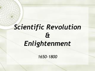 Scientific Revolution  &  Enlightenment