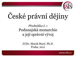 České právní dějiny Přednáška č. 1 Podunajská monarchie  a  její správní  vývoj